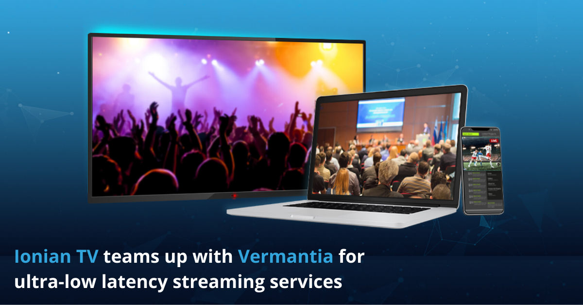 Ionian TV teams up with Vermantia for ultra-low latency streaming services